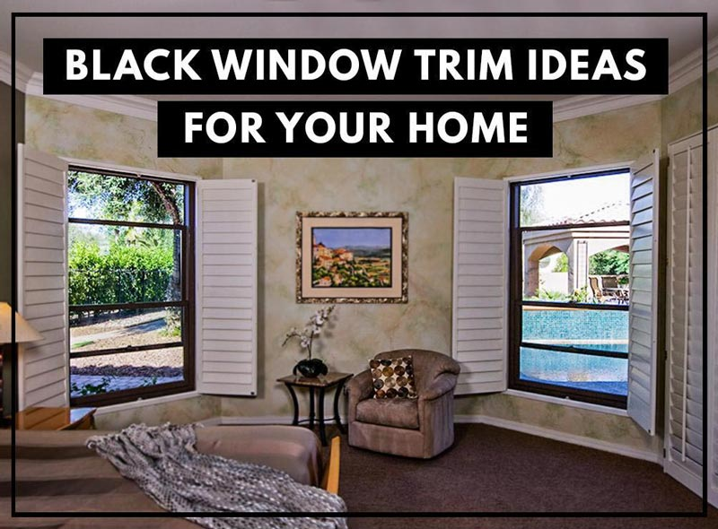Black Window Trim Ideas For Your Home